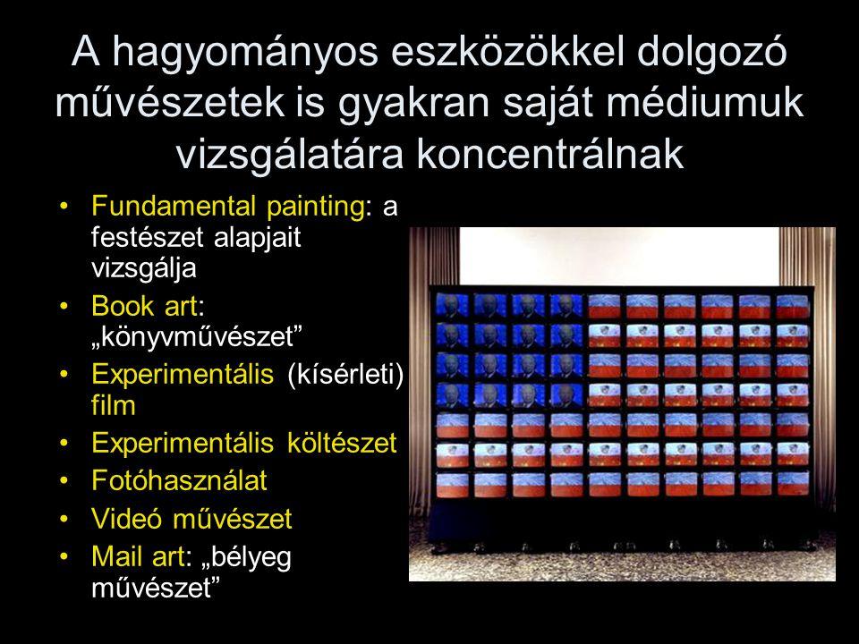 A hagyományos eszközökkel dolgozó művészetek is gyakran saját médiumuk vizsgálatára koncentrálnak •Fundamental painting: a festészet alapjait vizsgálj