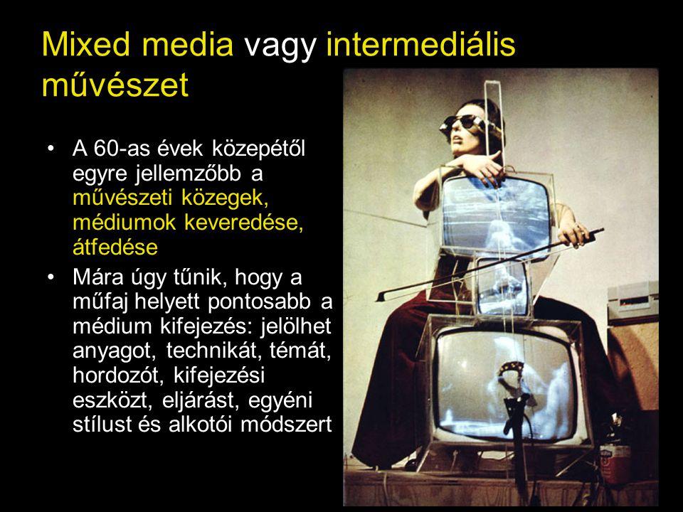 Mixed media vagy intermediális művészet •A 60-as évek közepétől egyre jellemzőbb a művészeti közegek, médiumok keveredése, átfedése •Mára úgy tűnik, h