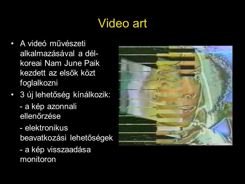 Video art •A videó művészeti alkalmazásával a dél- koreai Nam June Paik kezdett az elsők közt foglalkozni •3 új lehetőség kínálkozik: - a kép azonnali