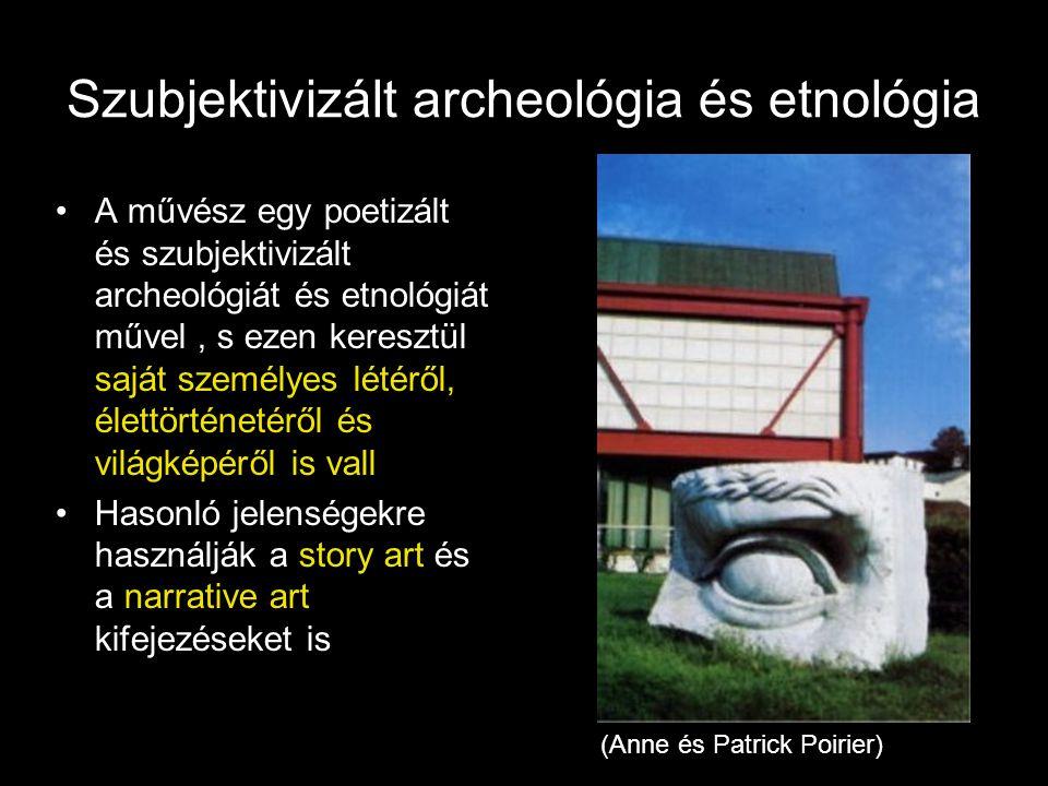 Szubjektivizált archeológia és etnológia •A művész egy poetizált és szubjektivizált archeológiát és etnológiát művel, s ezen keresztül saját személyes