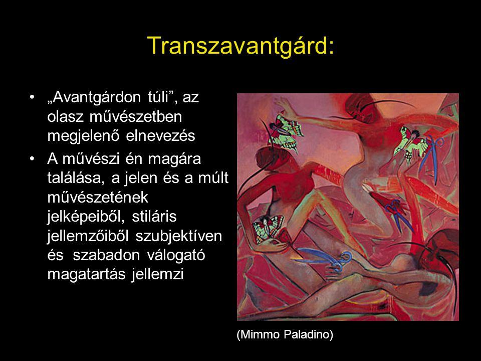 """Transzavantgárd: •""""Avantgárdon túli"""", az olasz művészetben megjelenő elnevezés •A művészi én magára találása, a jelen és a múlt művészetének jelképeib"""