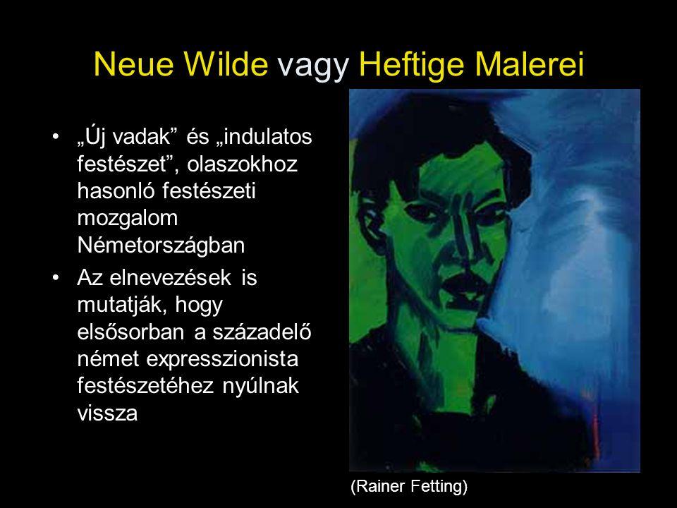 """Neue Wilde vagy Heftige Malerei •""""Új vadak"""" és """"indulatos festészet"""", olaszokhoz hasonló festészeti mozgalom Németországban •Az elnevezések is mutatjá"""