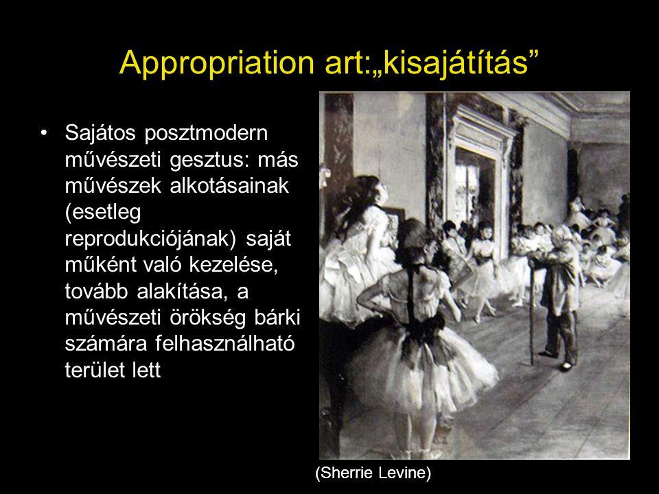 """Appropriation art:""""kisajátítás"""" •Sajátos posztmodern művészeti gesztus: más művészek alkotásainak (esetleg reprodukciójának) saját műként való kezelés"""