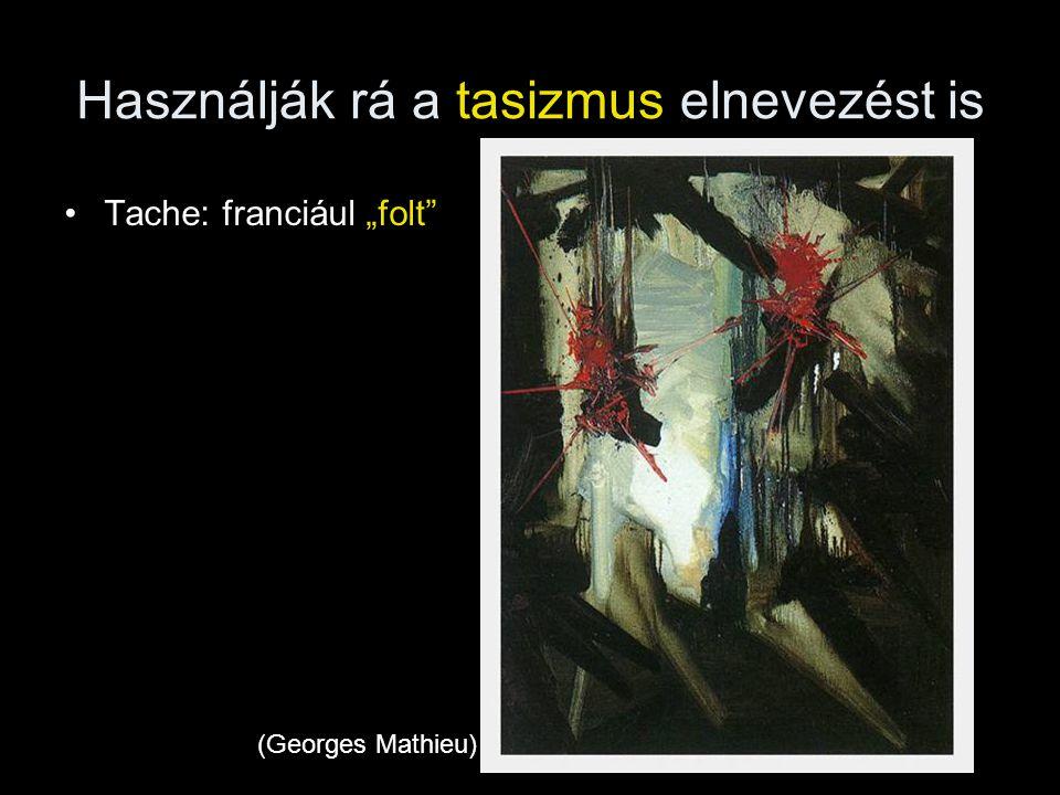 """Használják rá a tasizmus elnevezést is •Tache: franciául """"folt"""" (Georges Mathieu)"""