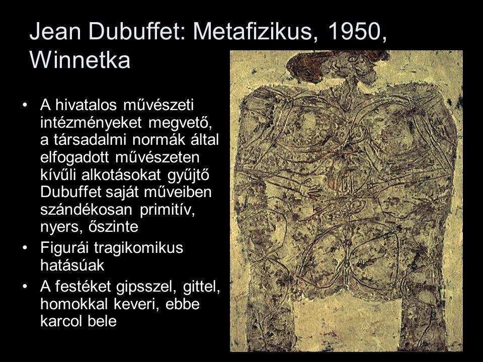 Jean Dubuffet: Metafizikus, 1950, Winnetka •A hivatalos művészeti intézményeket megvető, a társadalmi normák által elfogadott művészeten kívűli alkotá
