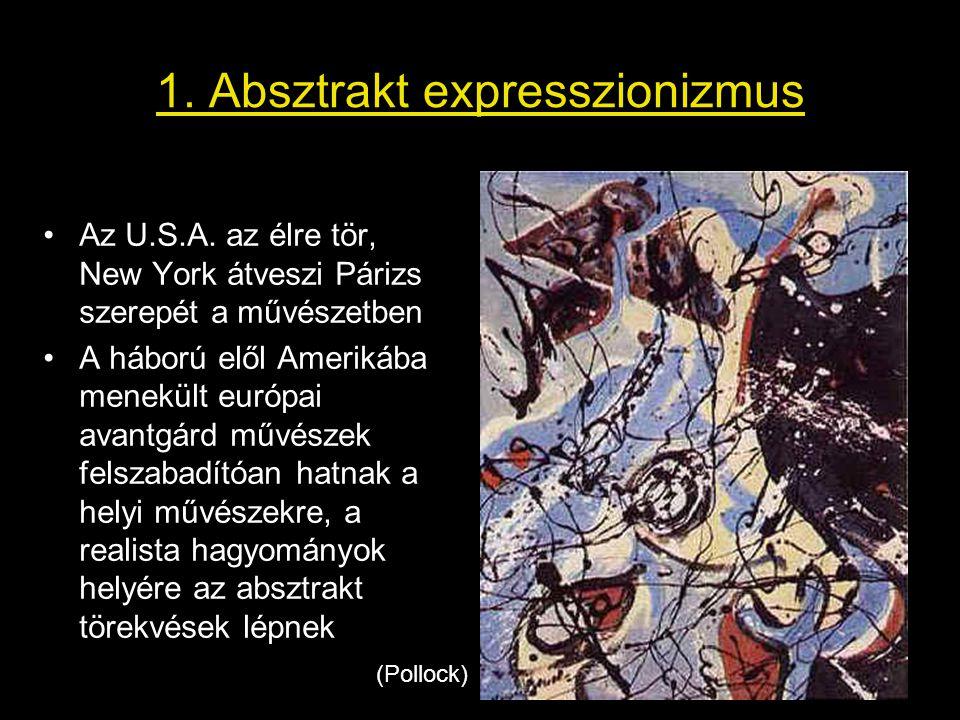 1. Absztrakt expresszionizmus •Az U.S.A. az élre tör, New York átveszi Párizs szerepét a művészetben •A háború elől Amerikába menekült európai avantgá