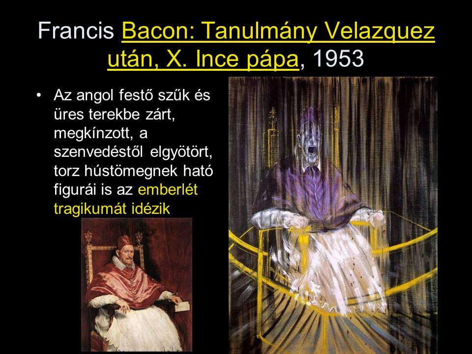 Francis Bacon: Tanulmány Velazquez után, X. Ince pápa, 1953 •Az angol festő szűk és üres terekbe zárt, megkínzott, a szenvedéstől elgyötört, torz húst