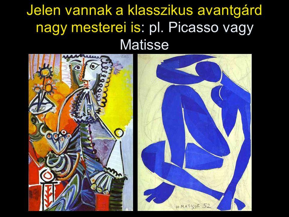Jelen vannak a klasszikus avantgárd nagy mesterei is: pl. Picasso vagy Matisse