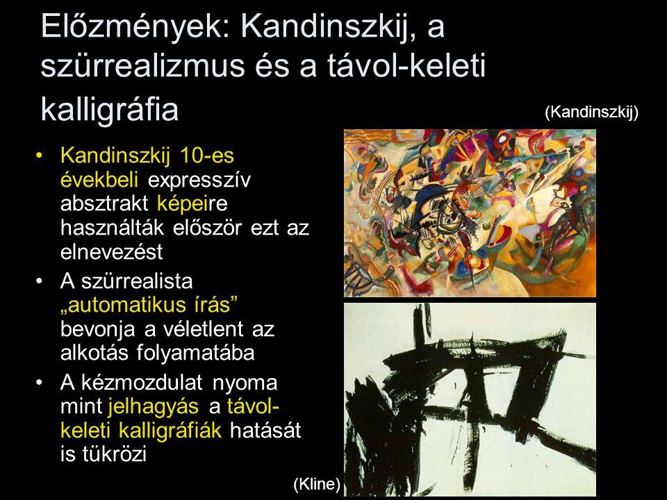 Előzmények: Kandinszkij, a szürrealizmus és a távol-keleti kalligráfia •Kandinszkij 10-es évekbeli expresszív absztrakt képeire használták először ezt