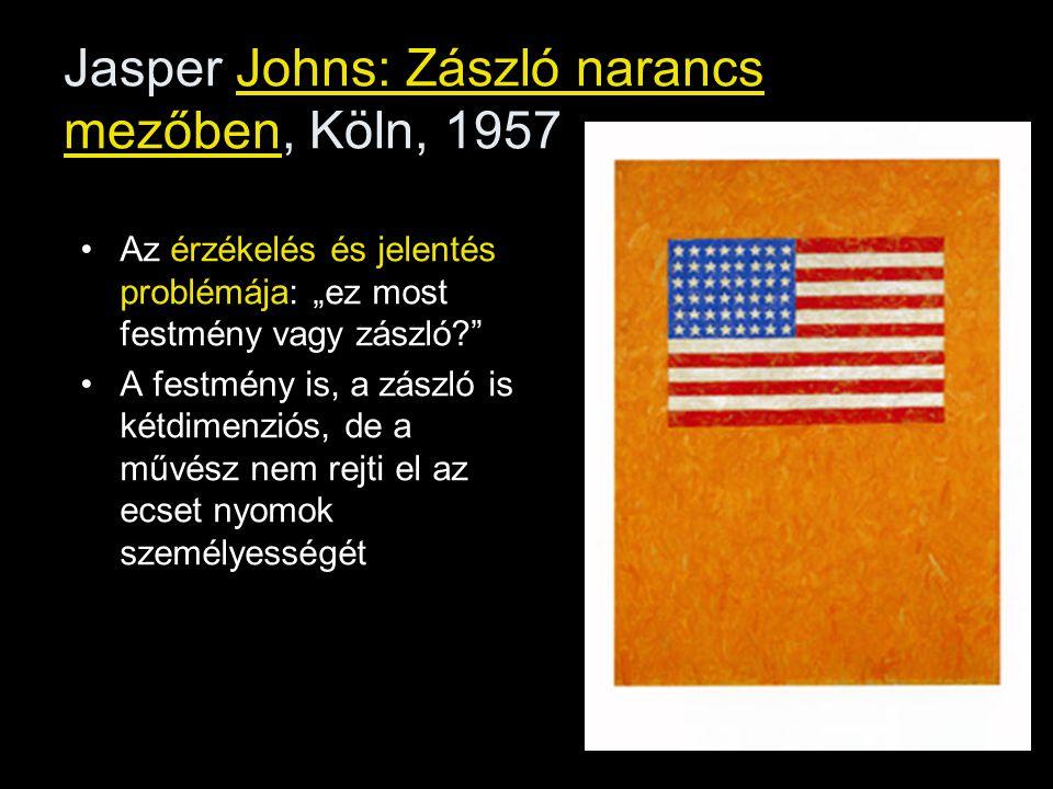 """Jasper Johns: Zászló narancs mezőben, Köln, 1957 •Az érzékelés és jelentés problémája: """"ez most festmény vagy zászló?"""" •A festmény is, a zászló is két"""