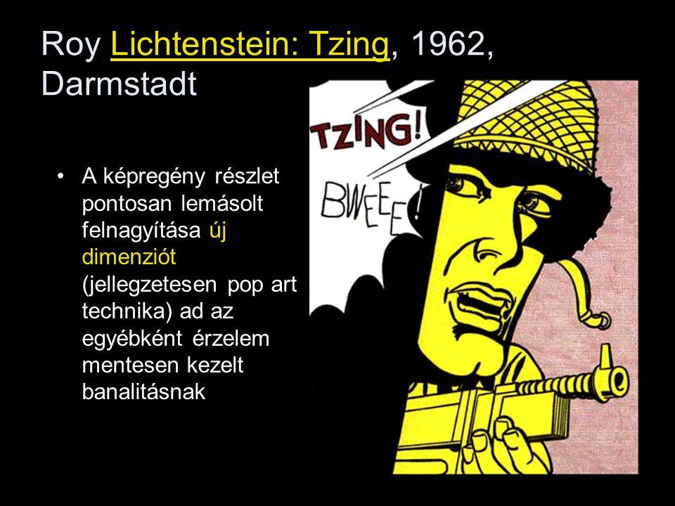 Roy Lichtenstein: Tzing, 1962, Darmstadt •A képregény részlet pontosan lemásolt felnagyítása új dimenziót (jellegzetesen pop art technika) ad az egyéb