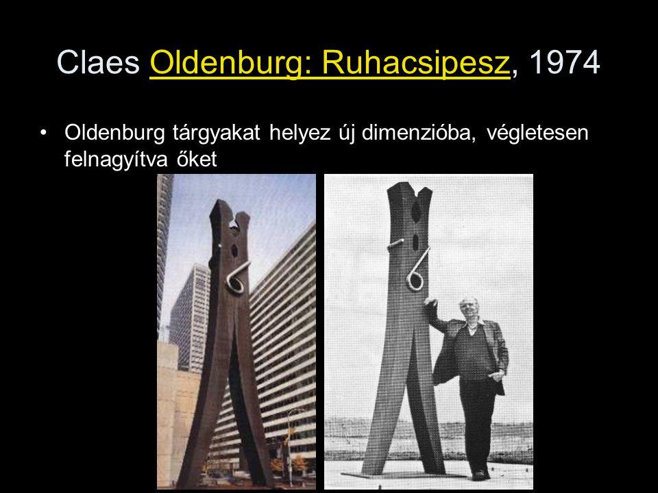 Claes Oldenburg: Ruhacsipesz, 1974 •Oldenburg tárgyakat helyez új dimenzióba, végletesen felnagyítva őket