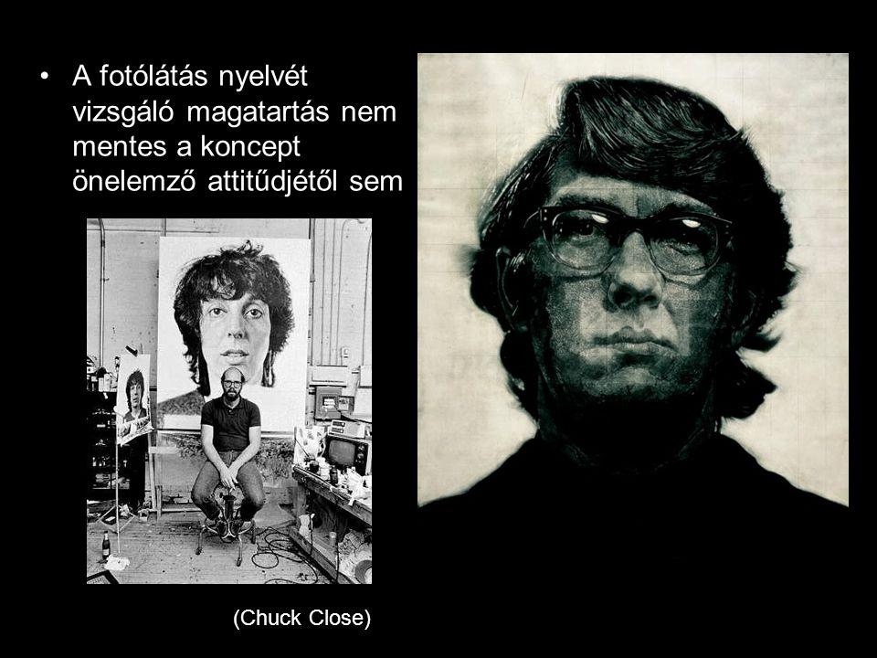 •A fotólátás nyelvét vizsgáló magatartás nem mentes a koncept önelemző attitűdjétől sem (Chuck Close)