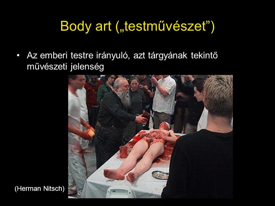 """Body art (""""testművészet"""") •Az emberi testre irányuló, azt tárgyának tekintő művészeti jelenség (Herman Nitsch)"""