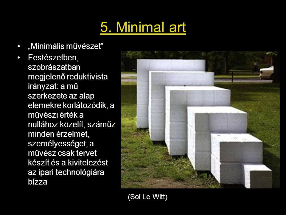 """5. Minimal art •""""Minimális művészet"""" •Festészetben, szobrászatban megjelenő reduktivista irányzat: a mű szerkezete az alap elemekre korlátozódik, a mű"""