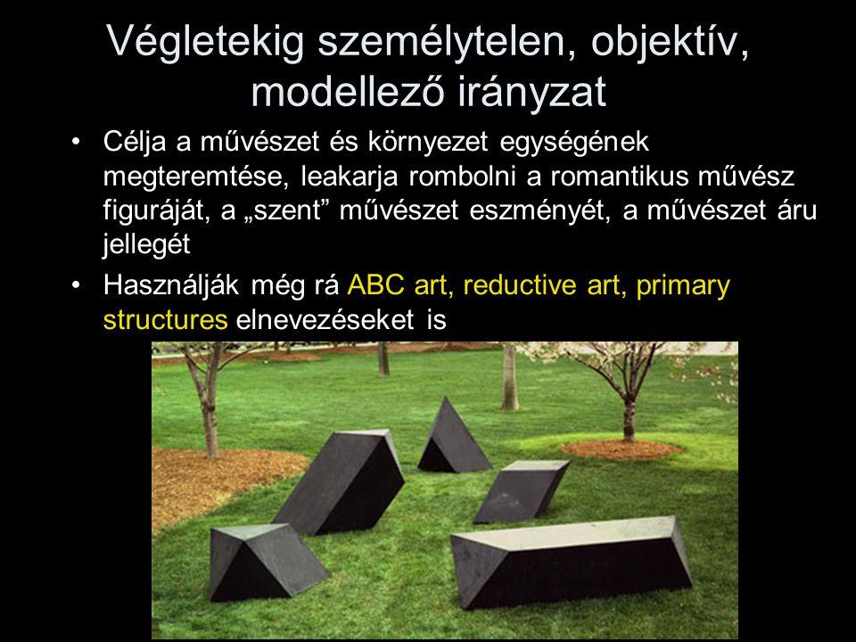 Végletekig személytelen, objektív, modellező irányzat •Célja a művészet és környezet egységének megteremtése, leakarja rombolni a romantikus művész fi