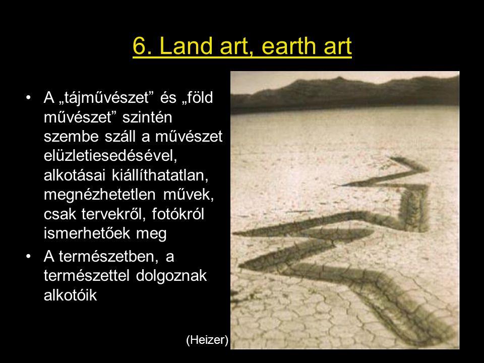 """6. Land art, earth art •A """"tájművészet"""" és """"föld művészet"""" szintén szembe száll a művészet elüzletiesedésével, alkotásai kiállíthatatlan, megnézhetetl"""