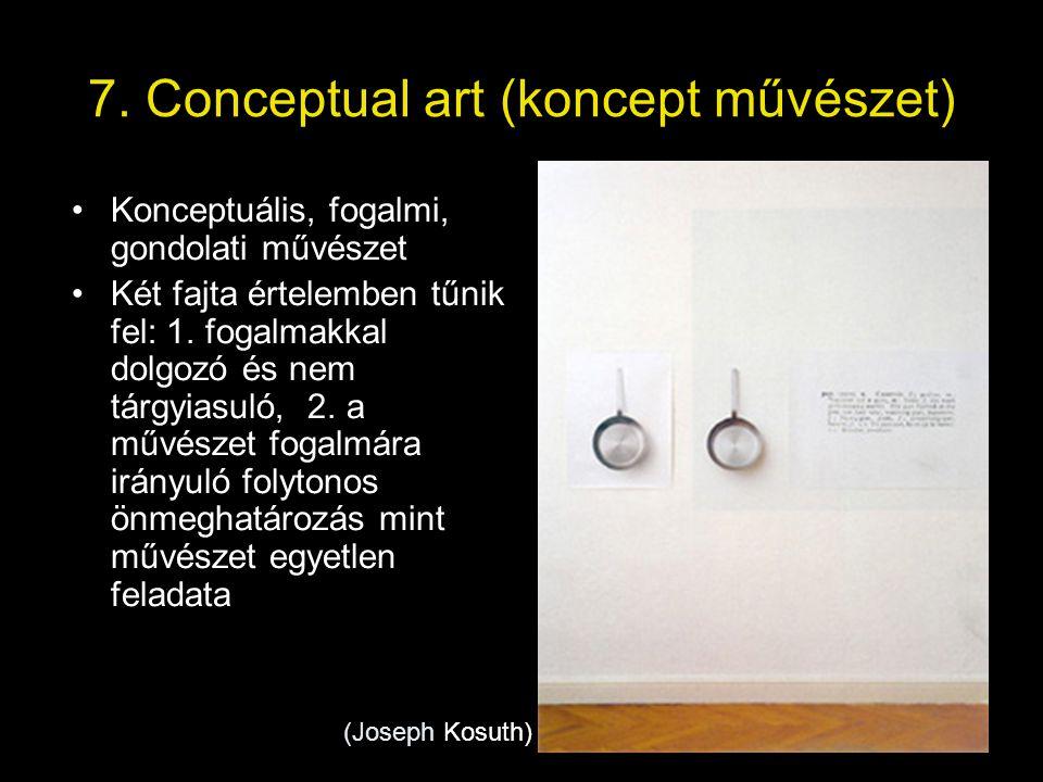 7. Conceptual art (koncept művészet) •Konceptuális, fogalmi, gondolati művészet •Két fajta értelemben tűnik fel: 1. fogalmakkal dolgozó és nem tárgyia