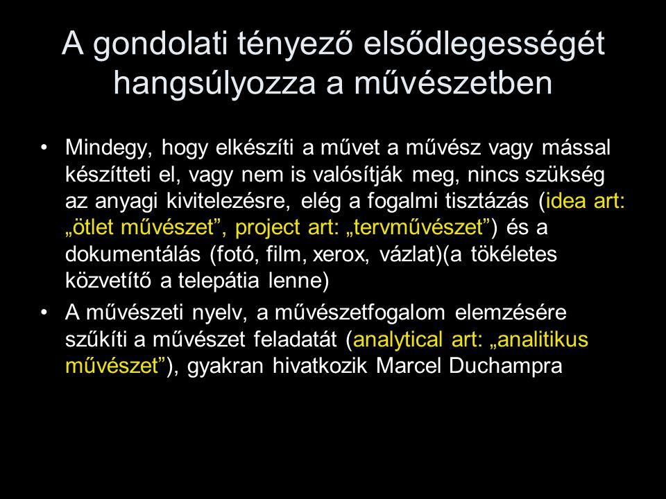 A gondolati tényező elsődlegességét hangsúlyozza a művészetben •Mindegy, hogy elkészíti a művet a művész vagy mással készítteti el, vagy nem is valósí