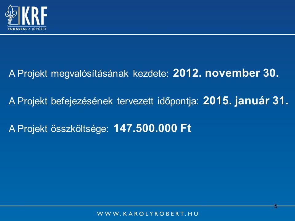 5 A Projekt megvalósításának kezdete: 2012. november 30. A Projekt befejezésének tervezett időpontja: 2015. január 31. A Projekt összköltsége: 147.500
