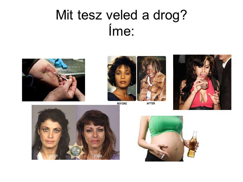 Mit tesz veled a drog? Íme: