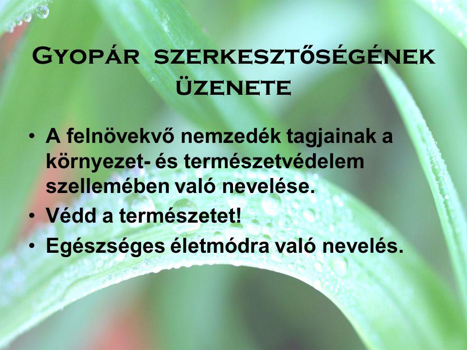 Gyopár szerkeszt ő ségének üzenete •A felnövekvő nemzedék tagjainak a környezet- és természetvédelem szellemében való nevelése. •Védd a természetet! •