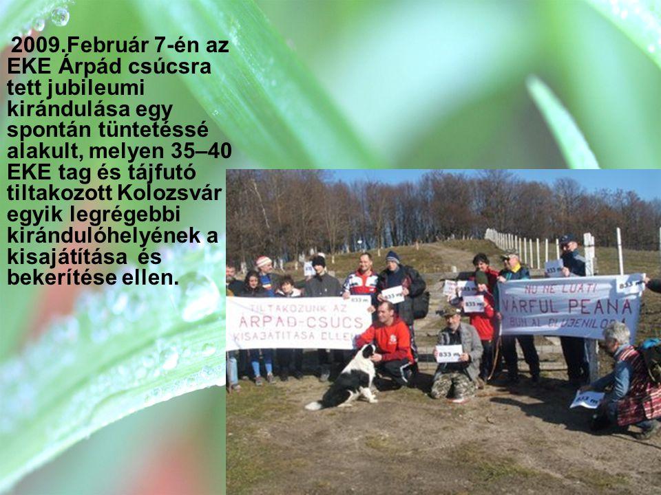 2009.Február 7-én az EKE Árpád csúcsra tett jubileumi kirándulása egy spontán tüntetéssé alakult, melyen 35–40 EKE tag és tájfutó tiltakozott Kolozsvá