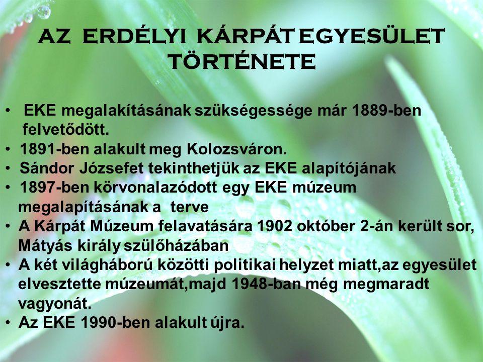 AZ ERDÉLYI KÁRPÁT EGYESÜLET TÖRTÉNETE • EKE megalakításának szükségessége már 1889-ben felvetődött. • 1891-ben alakult meg Kolozsváron. • Sándor Józse