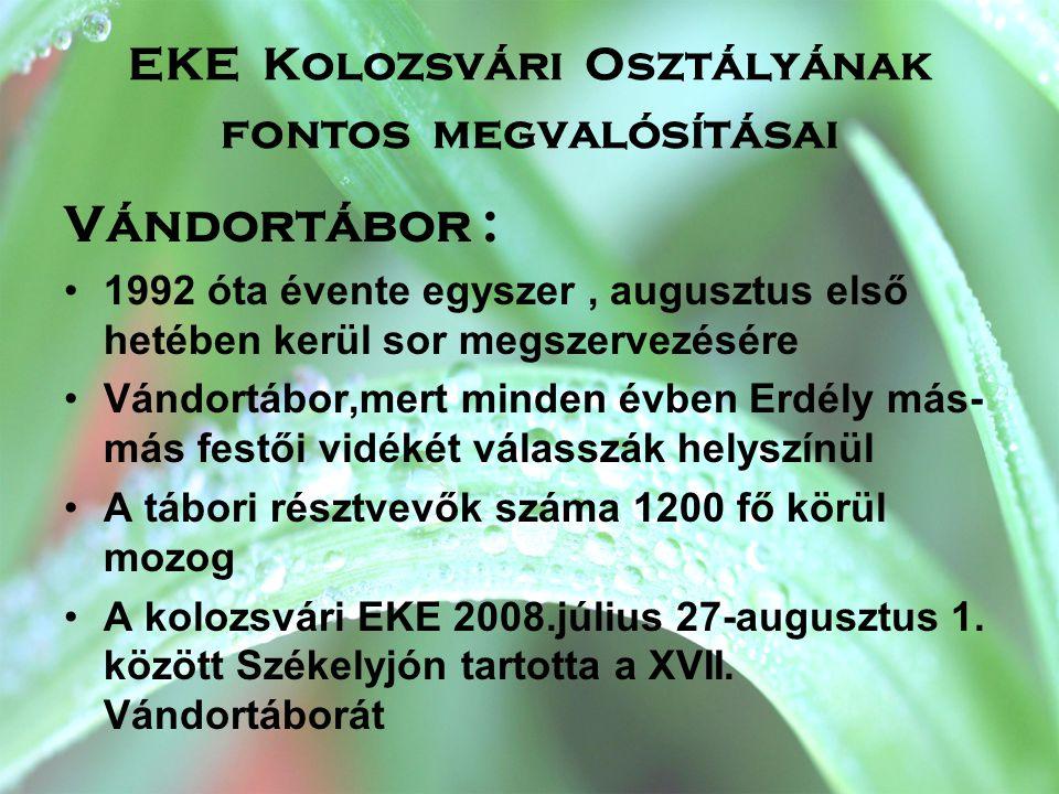 Kolozsvár környéki kirándulóhelyek védelme EKE forrás felújítása •A múlt század húszas éveiben építette a kolozsvári EKE •1993-ban újította fel •2008-ban megvalósította a forrás mélyítését és újjáépítését Kirándulóhelyek védelme • Tiltakozás Kolozsvár egyik legrégebbi kirándulóhelyének - az Árpád csúcsnak - kisajátítása és bekerítése ellen.