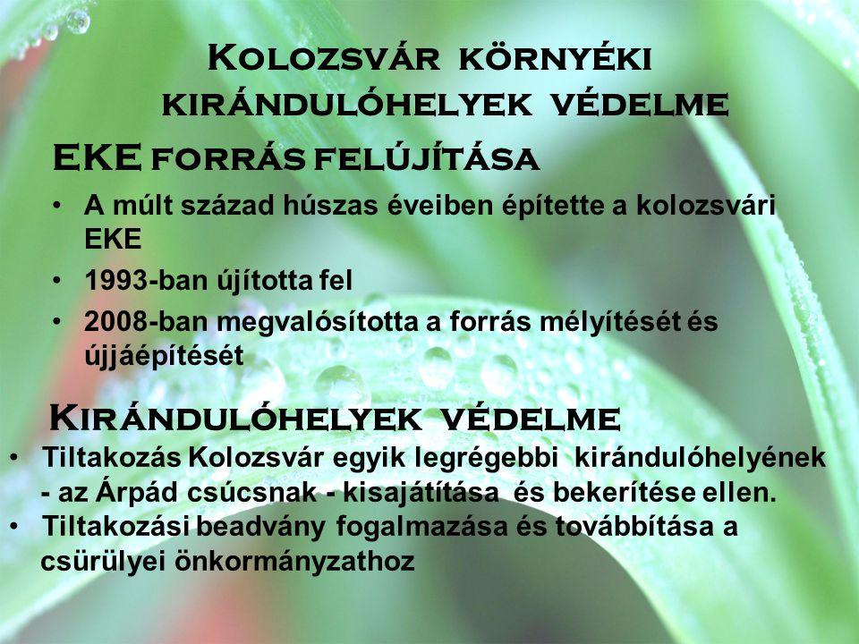 Kolozsvár környéki kirándulóhelyek védelme EKE forrás felújítása •A múlt század húszas éveiben építette a kolozsvári EKE •1993-ban újította fel •2008-