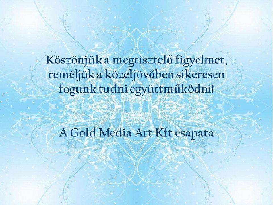 Köszönjük a megtisztel ő figyelmet, reméljük a közeljöv ő ben sikeresen fogunk tudni együttm ű ködni! A Gold Media Art Kft csapata