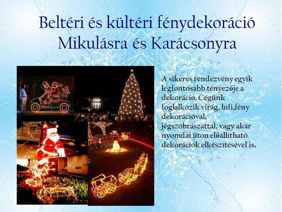 Beltéri és kültéri fénydekoráció Mikulásra és Karácsonyra A sikeres rendezvény egyik legfontosabb tényez ő je a dekoráció. Cégünk foglalkozik virág, l