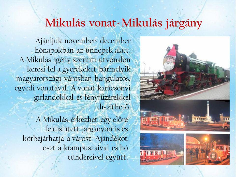 Mikulás vonat-Mikulás járgány Ajánljuk november- december hónapokban az ünnepek alatt. A Mikulás igény szerinti útvonalon keresi fel a gyerekeket bárm