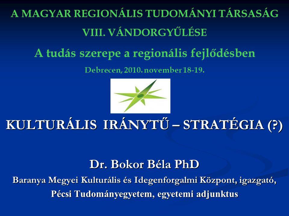 KULTURÁLIS IRÁNYTŰ – STRATÉGIA (?) Dr. Bokor Béla PhD Baranya Megyei Kulturális és Idegenforgalmi Központ, igazgató, Pécsi Tudományegyetem, egyetemi a