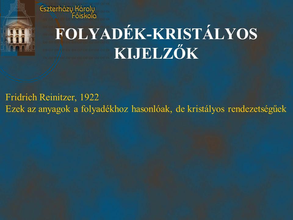 FOLYADÉK-KRISTÁLYOS KIJELZŐK Fridrich Reinitzer, 1922 Ezek az anyagok a folyadékhoz hasonlóak, de kristályos rendezetségűek