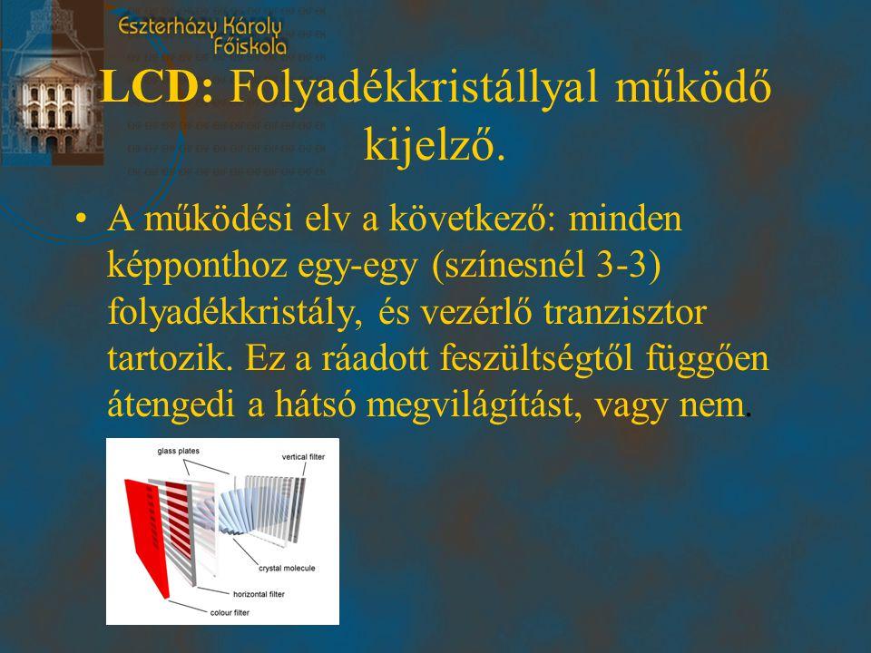 LCD: Folyadékkristállyal működő kijelző. •A működési elv a következő: minden képponthoz egy-egy (színesnél 3-3) folyadékkristály, és vezérlő tranziszt