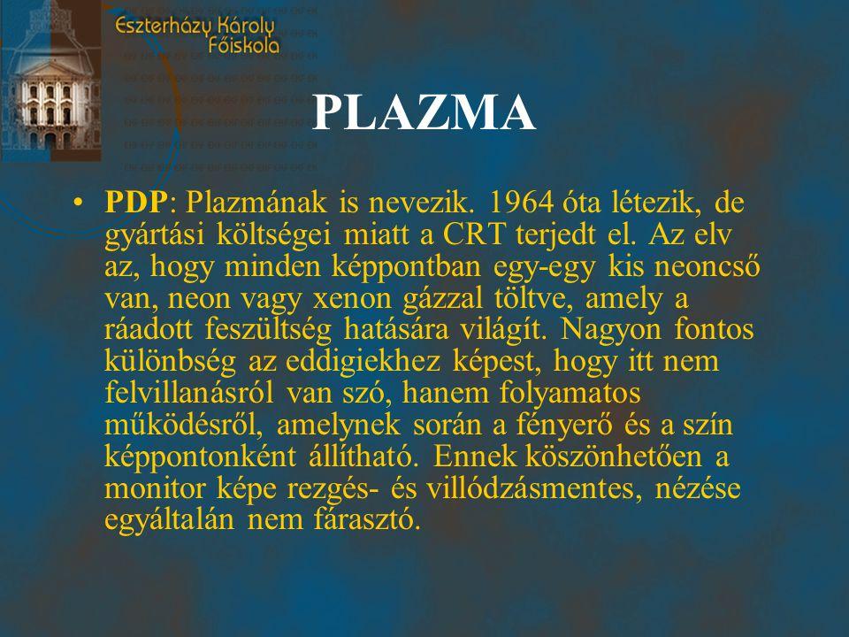 PLAZMA •PDP: Plazmának is nevezik. 1964 óta létezik, de gyártási költségei miatt a CRT terjedt el. Az elv az, hogy minden képpontban egy-egy kis neonc