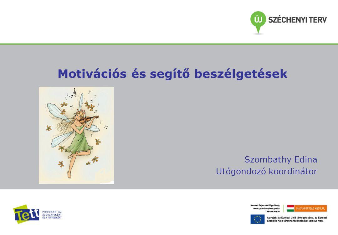 Motivációs és segítő beszélgetések Szombathy Edina Utógondozó koordinátor