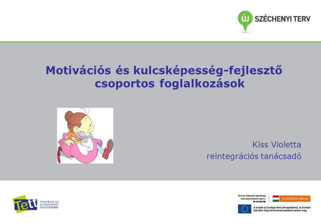 Motivációs és kulcsképesség-fejlesztő csoportos foglalkozások Kiss Violetta reintegrációs tanácsadó