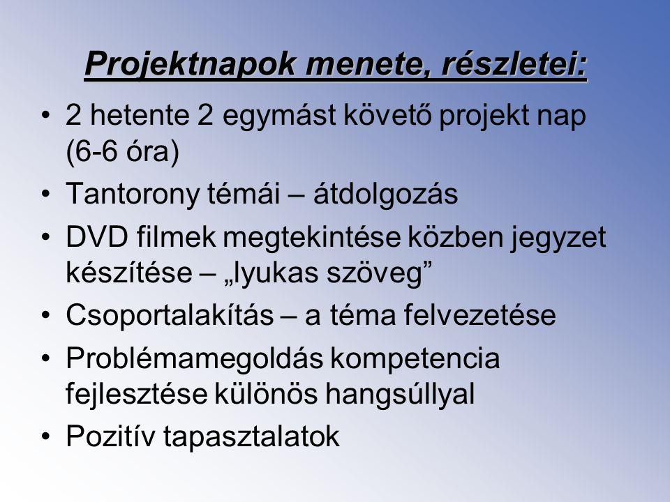 Projektnapok menete, részletei: •2 hetente 2 egymást követő projekt nap (6-6 óra) •Tantorony témái – átdolgozás •DVD filmek megtekintése közben jegyze