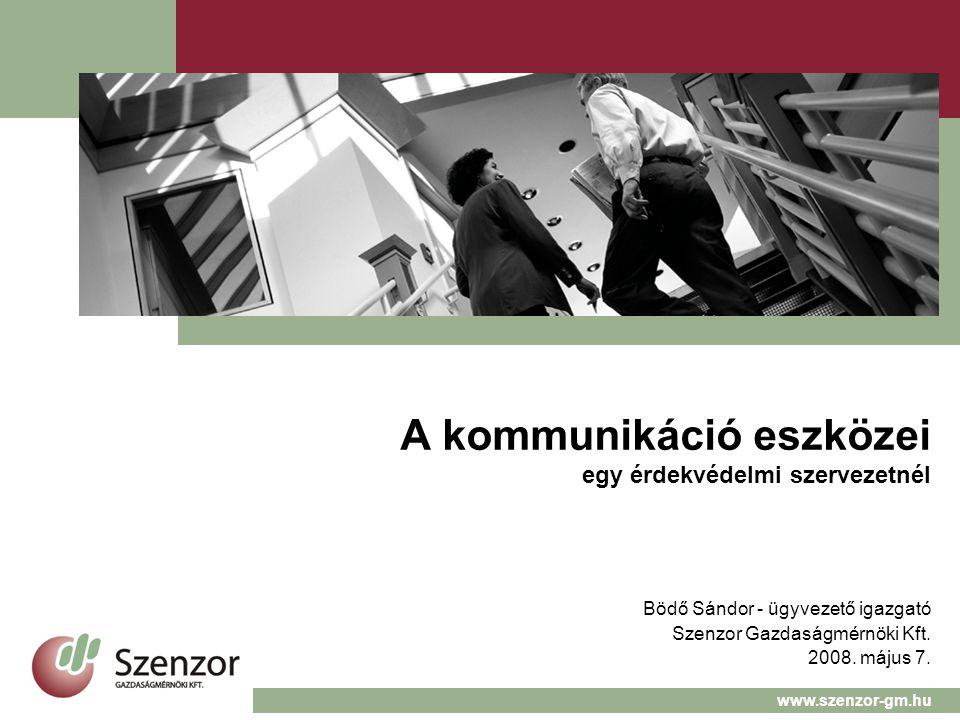A kommunikáció eszközei egy érdekvédelmi szervezetnél Bödő Sándor - ügyvezető igazgató Szenzor Gazdaságmérnöki Kft.