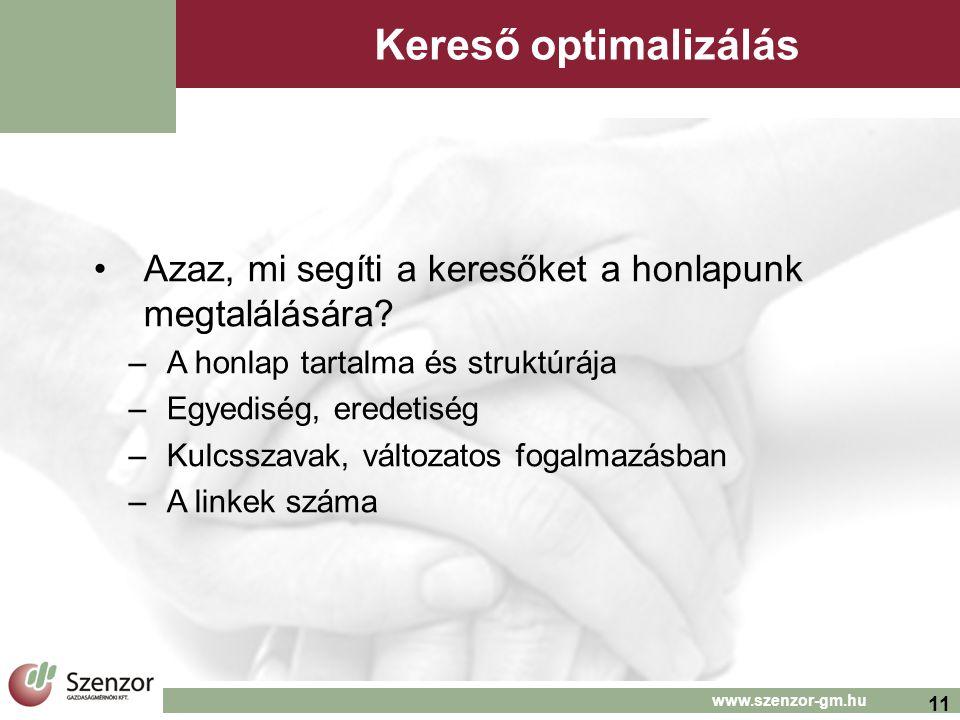 11 www.szenzor-gm.hu Kereső optimalizálás •Azaz, mi segíti a keresőket a honlapunk megtalálására.