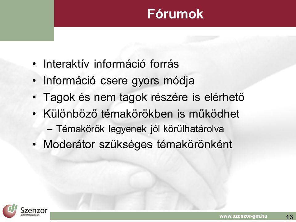 13 www.szenzor-gm.hu Fórumok •Interaktív információ forrás •Információ csere gyors módja •Tagok és nem tagok részére is elérhető •Különböző témakörökben is működhet –Témakörök legyenek jól körülhatárolva •Moderátor szükséges témakörönként