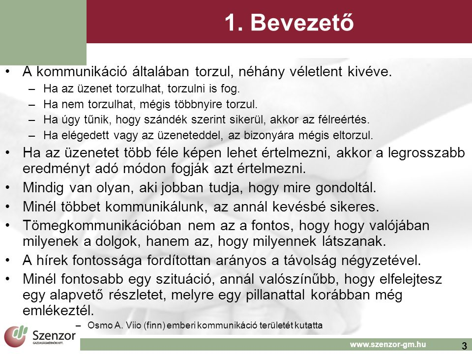 3 www.szenzor-gm.hu 1. Bevezető •A kommunikáció általában torzul, néhány véletlent kivéve.