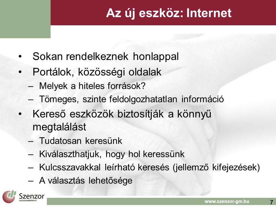 7 www.szenzor-gm.hu Az új eszköz: Internet •Sokan rendelkeznek honlappal •Portálok, közösségi oldalak –Melyek a hiteles források.