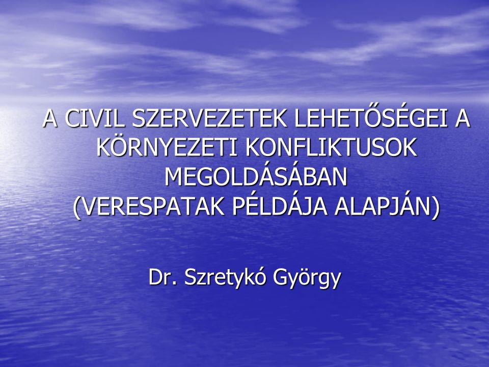 A CIVIL SZERVEZETEK LEHETŐSÉGEI A KÖRNYEZETI KONFLIKTUSOK MEGOLDÁSÁBAN (VERESPATAK PÉLDÁJA ALAPJÁN) Dr.