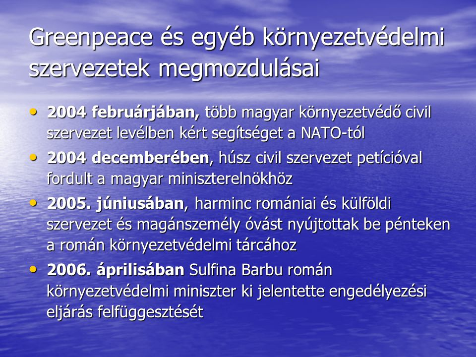 Greenpeace és egyéb környezetvédelmi szervezetek megmozdulásai • 2004 februárjában, több magyar környezetvédő civil szervezet levélben kért segítséget a NATO-tól • 2004 decemberében, húsz civil szervezet petícióval fordult a magyar miniszterelnökhöz • 2005.