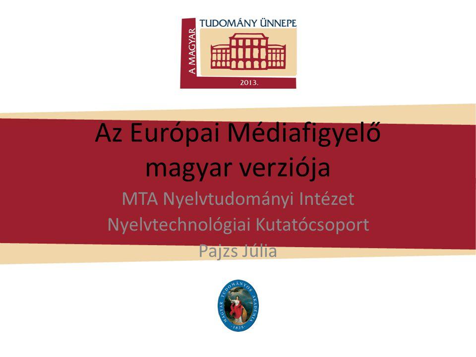 Az Európai Médiafigyelő magyar verziója MTA Nyelvtudományi Intézet Nyelvtechnológiai Kutatócsoport Pajzs Júlia