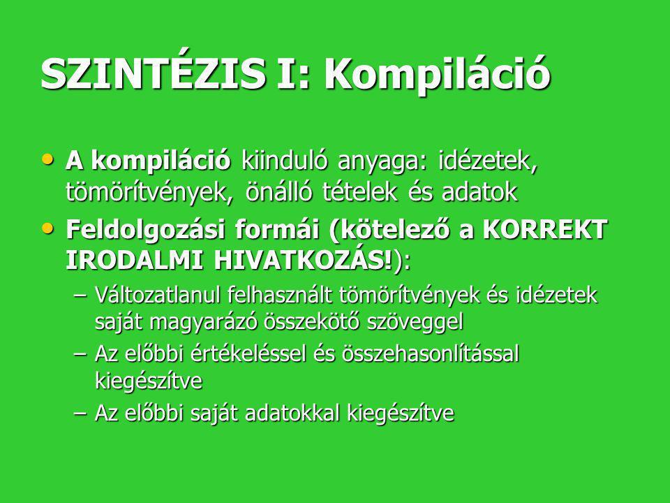SZINTÉZIS I: Kompiláció • A kompiláció kiinduló anyaga: idézetek, tömörítvények, önálló tételek és adatok • Feldolgozási formái (kötelező a KORREKT IR