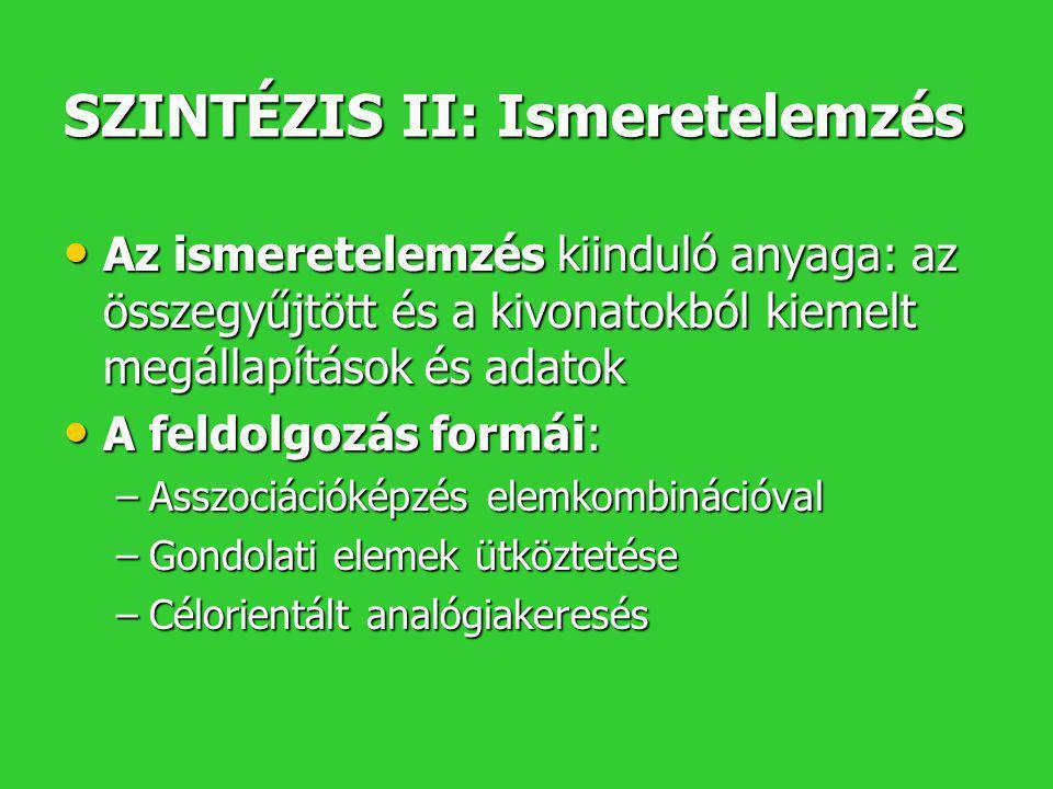 SZINTÉZIS III: Ismeretépítés • Az ismeretépítés kiinduló anyaga: idézetek, tömörítvények, az ismeretelemzés anyaga és eredményei, megállapításai, új tételei, a saját és kapott adatok • A feldolgozás formái: –Egyszeri kutatás (problémamegoldás, disszertáció) • A célnak megfelelő összeállítás véleményezéssel, kommentálással • Kiegészítés (heurisztikus, primer, szekunder) –Folyamatos kutatás (diszciplináris, reszort) • A hasznosítható elemek kiemelése és közreadása • Kiegészítő hipotézisek megfogalmazása, új kutatási irányok